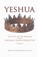 Yeshua: The Life of Messiah from a Messianic Jewish Perspective – Volume 1