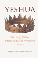 Yeshua: The Life of Messiah from a Messianic Jewish Perspective – Volume 3